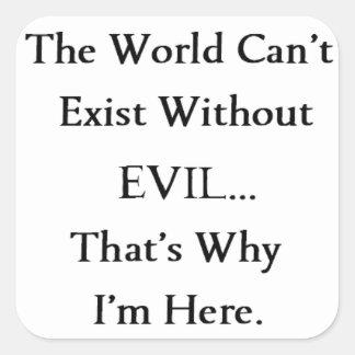 Världen kan inte finnas utan ONDSKAN… som är Fyrkantigt Klistermärke