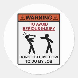 Varning - berätta inte mig hur man gör mitt jobb rund klistermärke