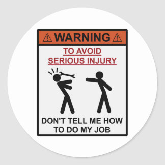 Varning - berätta inte mig hur man gör mitt jobb runt klistermärke