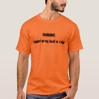 VARNING: tappat på mitt huvud som ett barn Tshirts
