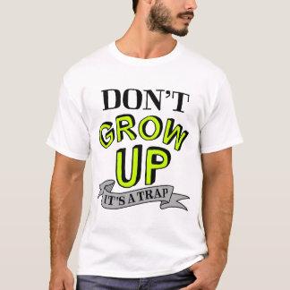 Väx inte upp, det är en fälla tee shirts