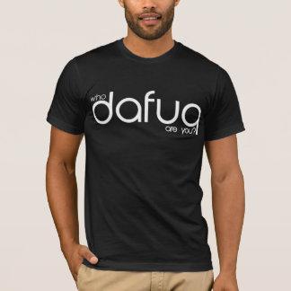 Vem är Dafuq dig? T-tröja. Svart text T-shirt