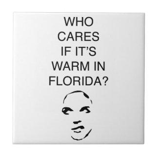 Vem att bry sig, om den är varm i Florida Kakelplatta