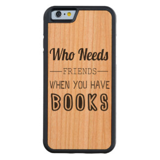 Vem behöver vänner, när du har bokar carved körsbär iPhone 6 bumper skal