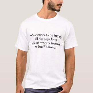 Vem önskar att vara lycklig alla hans dagar long, t-shirt
