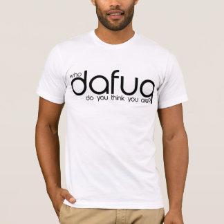 Vem tänker Dafuq dig dig är? T-Shirt. Tee