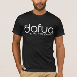 Vem tänker Dafuq dig dig är? T-tröjavittext Tee Shirts