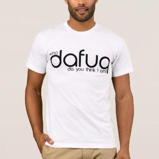 Vem tänker Dafuq dig I-förmiddag? T-Shirt. T-shirts
