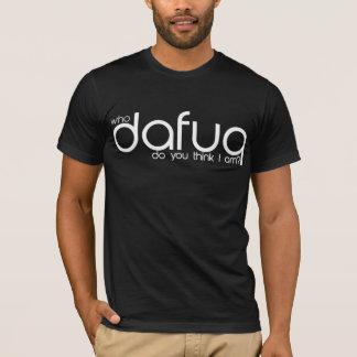 Vem tänker Dafuq dig I-förmiddag? T-tröja. Vittext T Shirts
