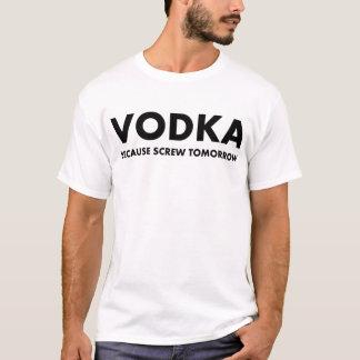 Vodka, därför att skruva i morgon tshirts
