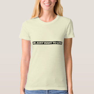 We just want to live - Ekologisk t-shirt