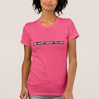We just want to live - Rosa t-shirt
