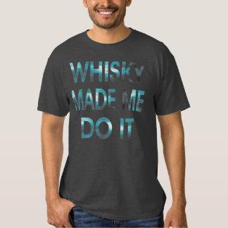 Whisky gjorde mig att göra det tshirts