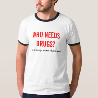 WhoNeedsDrugs T-shirt
