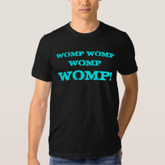 WOMP TEE SHIRTS