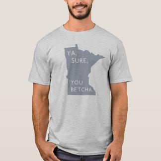 Ya Sure, dig Betcha - stolt | grått för Minnesotan Tee Shirt
