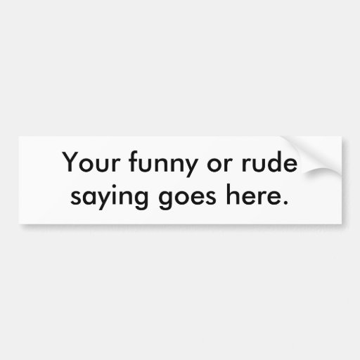 your-funny-or-rude-saying-goes-here01 bildekal