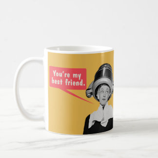 You're my best friend. / I'm your only friend. Mugs