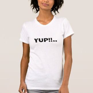 YUP!!. T SHIRTS