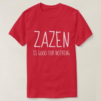 Zazen är bra för ingenting den buddistiska t-shirt